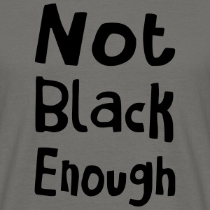 NOT BLACK ENOUGH    Black Label - Männer T-Shirt
