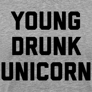 Young Drunk Unicorn Funny Quote Tee shirts - T-shirt Premium Homme
