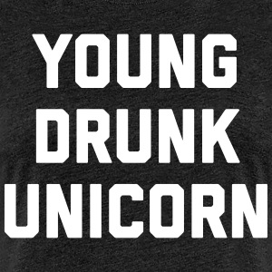 Young Drunk Unicorn Funny Quote Tee shirts - T-shirt Premium Femme