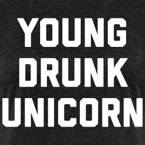 Young Drunk Unicorn Funny Quote T-shirts - Vrouwen Premium T-shirt