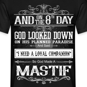 And 8th Day God Look Down So God Made A Mastif T-Shirts - Men's T-Shirt