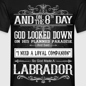On 8th Day God Looked Down Made Labrador T-Shirts - Men's T-Shirt