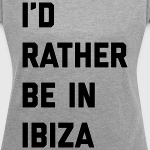Be In Ibiza Music Quote T-shirts - Vrouwen T-shirt met opgerolde mouwen
