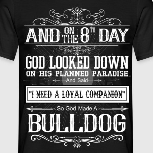 And 8th Day God Look Down God Made A Bulldog T-Shirts - Men's T-Shirt