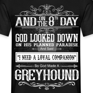 And 8th Day God Look Down So God Made A Greyhound T-Shirts - Men's T-Shirt