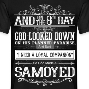 And 8th Day God Look Down So God Made A Samoyed T-Shirts - Men's T-Shirt
