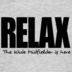 relax the wide midfielder is here - Men's T-Shirt