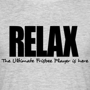 relax the ultimate frisbee player is her - Men's T-Shirt