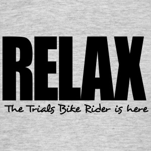 relax the trials bike rider is here - Men's T-Shirt