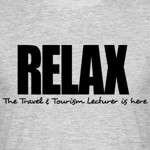 relax the travel  tourism lecturer is he - Men's T-Shirt