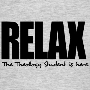 relax the theology student is here - Men's T-Shirt