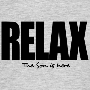 relax the son is here - Men's T-Shirt