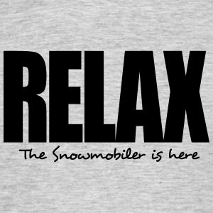 relax the snowmobiler is here - Men's T-Shirt