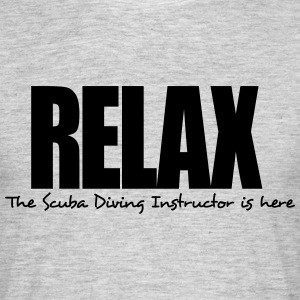 relax the scuba diving instructor is her - Men's T-Shirt