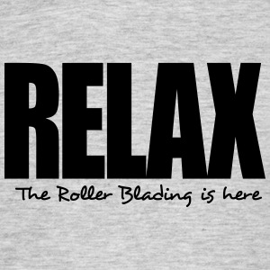relax the roller blading is here - Men's T-Shirt