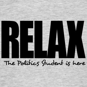relax the politics student is here - Men's T-Shirt