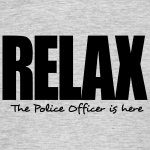 relax the police officer is here - Men's T-Shirt