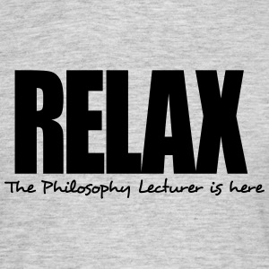 relax the philosophy lecturer is here - Men's T-Shirt