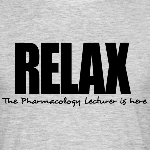 relax the pharmacology lecturer is here - Men's T-Shirt