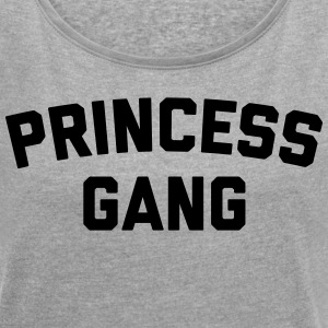 Princess Gang Funny Quote  T-Shirts - Frauen T-Shirt mit gerollten Ärmeln