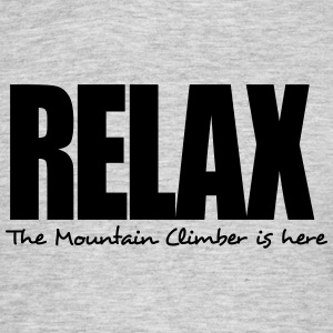 relax the mountain climber is here - Men's T-Shirt