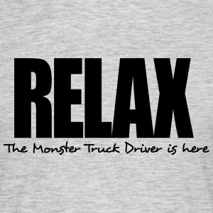 relax the monster truck driver is here - Men's T-Shirt