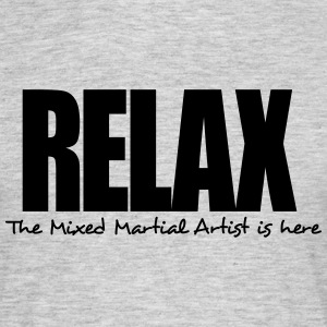 relax the mixed martial artist is here - Men's T-Shirt