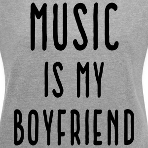 Music Is Boyfriend Quote T-Shirts - Women's T-shirt with rolled up sleeves