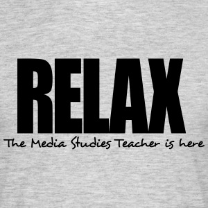 relax the media studies teacher is here - Men's T-Shirt