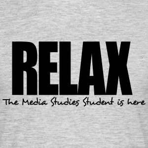 relax the media studies student is here - Men's T-Shirt