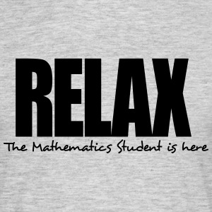 relax the mathematics student is here - Men's T-Shirt