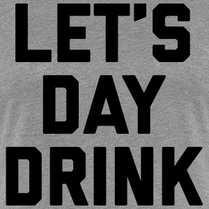 Let's Day Drink Funny Quote  T-shirts - Premium-T-shirt dam