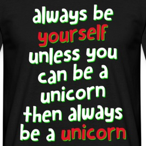 Always be a Unicorn yourself Tee shirts - T-shirt Homme