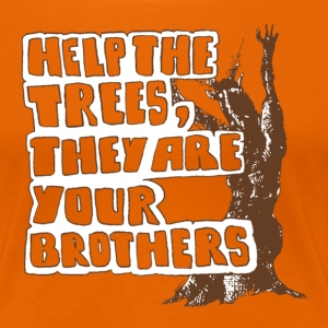 Help the trees they are your brothers - Frauen Premium T-Shirt
