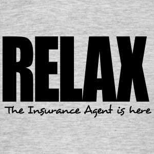 relax the insurance agent is here - Men's T-Shirt