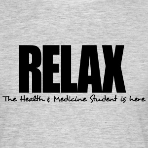 relax the health  medicine student is he - Men's T-Shirt
