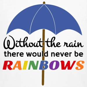 Without rain, there would be no Rainbow optimism T-Shirts - Men's Organic T-shirt