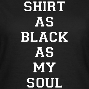 Shirt as black as my soul T-skjorter - T-skjorte for kvinner