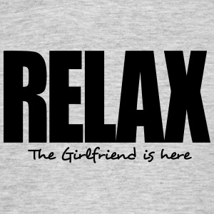 relax the girlfriend is here - Men's T-Shirt
