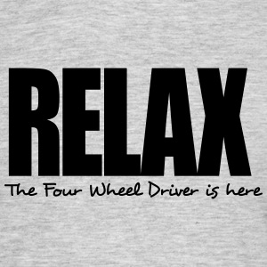 relax the four wheel driver is here - Men's T-Shirt