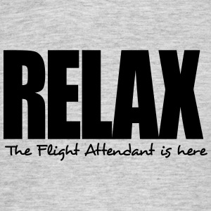 relax the flight attendant is here - Men's T-Shirt