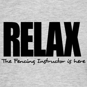 relax the fencing instructor is here - Men's T-Shirt