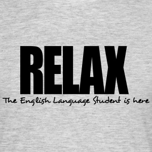 relax the english language student is he - Men's T-Shirt