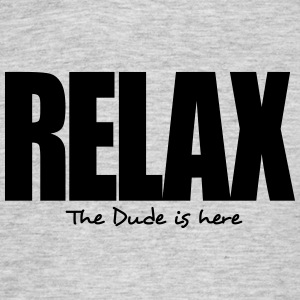 relax the dude is here - Men's T-Shirt