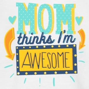 Mom thinks Iam awesome- Mama denkt ich bin geil T-Shirts - Teenager T-Shirt