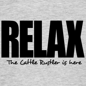 relax the cattle rustler is here - Men's T-Shirt