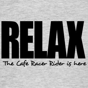 relax the cafe racer rider is here - Men's T-Shirt