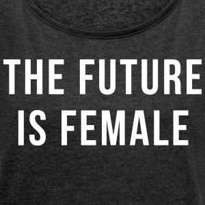 Future Is Female Quote T-skjorter - T-skjorte med rulleermer for kvinner