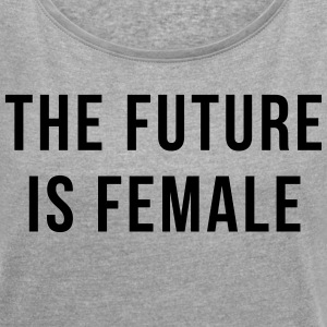 Future Is Female Quote Tee shirts - T-shirt Femme à manches retroussées