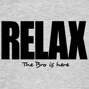relax the bro is here - Men's T-Shirt